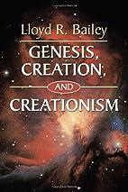Genesis, Creation, and Creationism by Lloyd…