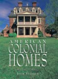 Burdick, John: American Colonial Homes: A Pictorial History