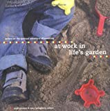 Conover, Sarah: At Work in Life's Garden: Writers on the Spiritual Adventure of Parenting