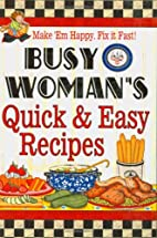 Busy Woman's Quick & Easy Recipes: Make 'em…