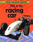 This Is My Racing Car (Mega Machine Drivers)…