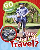 How Shall We Travel? (Go Green) by Helen…