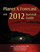 Planet X Forecast and 2012 Survival Guide by…
