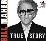 Maher, Bill: True Story
