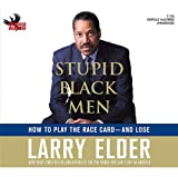 Elder, Larry: Stupid Black Men: How to Play the Race Card--and Lose