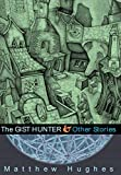 Hughes, Matthew: The Gist Hunter And Other Stories