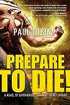 Prepare to Die! by Paul Tobin