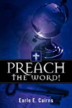 Preach the Word! by Earle E. Cairns