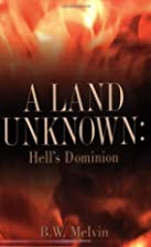 A Land Unknown: Hell's Dominion by B.W.…