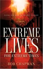 Extreme Lives for Extreme Times by Bob…