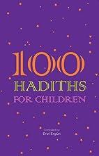 100 Hadiths for Children by Erol Ergun