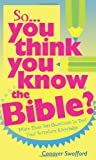 Swofford, Conover: So You Think You Know the Bible?: More Than 700 Questions to Test Your Scripture Knowledge