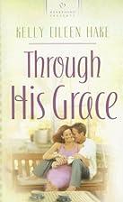 Through His Grace (Heartsong Presents #721)…