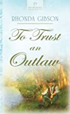 To Trust an Outlaw (New Mexico Brides Series…