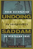 Wayne H. Bowen: Undoing Saddam: From Occupation to Sovereignty in Northern Iraq