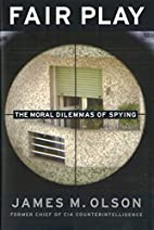 Fair Play: The Moral Dilemmas of Spying by…
