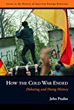 Prados, John: How the Cold War Ended: Debating and Doing History (Issues in the History of American Foreign Relations)
