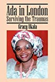 Ukala, Gracy: Ada in London: Surviving the Traumas