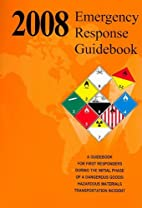 Emergency Response Guidebook 2008: A…