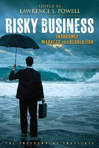 risky-business-insurance-markets-and-regulation-independent-studies-in-political-economy