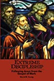 Young, David M.: Extreme Discipleship: Following Jesus from the Gospel of Mark