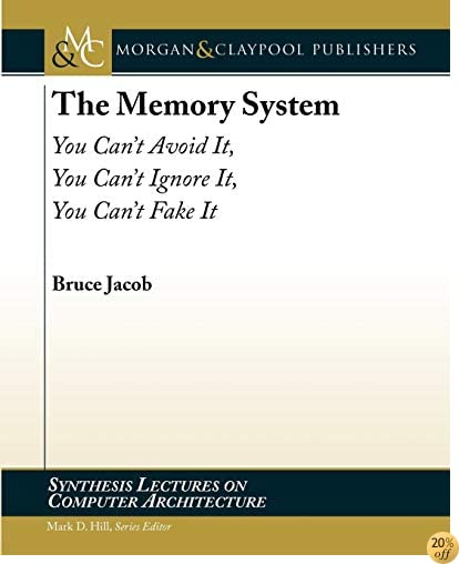 The Memory System: You Can't Avoid It, You Can't Ignore It, You Can't Fake It (Synthesis Lectures on Computer Architecture)