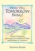 What Will Tomorrow Bring?: Positive Thoughts…