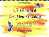 Donna Fargo: I Prayed for You Today (2007 Calendar): Uplifting Thoughts to Let Someone Special Know How Much You Care