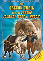 The Oregon Trail And the Daring Journey West…