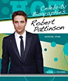 Schuman, Michael A.: Robert Pattinson: Shining Star (Hot Celebrity Biographies)