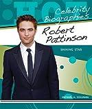 Schuman, Michael A.: Robert Pattinson: Shining Star (Hot Celebrity Biographies)