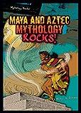 Schuman, Michael A.: Maya and Aztec Mythology Rocks!
