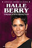 Schuman, Michael A.: Halle Berry: A Biography of an Oscar-Winning Actress (African-American Icons)