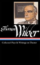 Thornton Wilder: Collected Plays and…