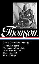 Virgil Thomson: Music Chronicles, 1940-1954…