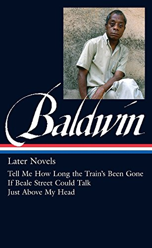 james-baldwin-later-novels-loa-272-tell-me-how-long-the-trains-been-gone-if-beale-street-could-talk-just-above-my-head-the-library-of-america