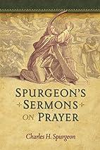 Spurgeon's Sermons on Prayer by Charles…