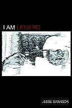 I Am Legend by Jesse Swanson