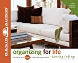 Felton, Sandra: Organizing For Life: Declutter Your Mind to Declutter Your World