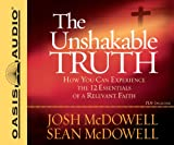 McDowell, Josh: The Unshakable Truth: How You Can Experience the 12 Essentials of a Relevant Faith