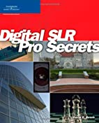 Digital SLR Pro Secrets by David D. Busch