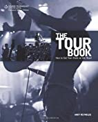 The Tour Book: How to Get Your Music on the…