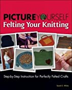 Picture Yourself Felting Your Knitting by…