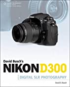 David Busch's Nikon D300 Guide to Digital…