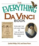Phillips, Cynthia: The Everything Da Vinci Book: Explore the life and times of the Ultimate Renaissance Man