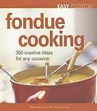 Easy Cuisine: Fondue Cooking: 300 Creative…