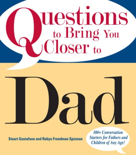 questions-to-bring-you-closer-to-dad-100-conversation-starters-for-fathers-and-children-of-any-age