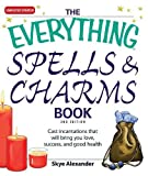Alexander, Skye: The Everything Spells and Charms Book: Cast spells that will bring you love, success, good health, and more (Everything (New Age))