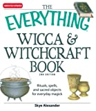 Alexander, Skye: The Everything Wicca and Witchcraft Book: Rituals, spells, and sacred objects for everyday magick (Everything (New Age))