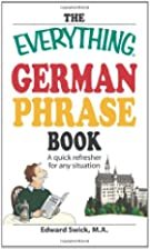 The Everything German Phrase Book: A quick…